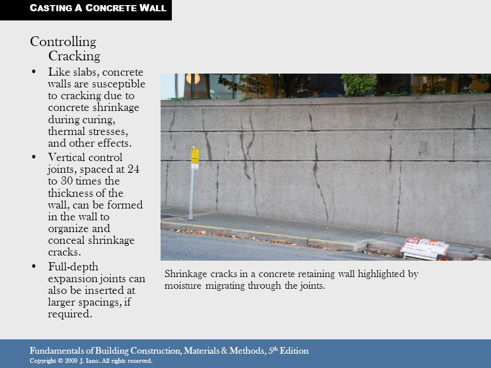 Fundamentals of Building Construction, Materials & Methods, 5 th Edition Copyright © 2009 J. Iano. All rights reserved. Controlling Cracking Like slab