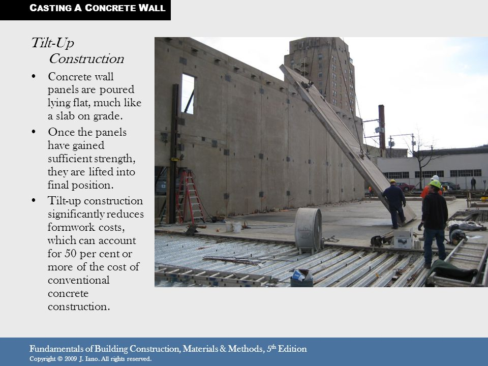 Fundamentals of Building Construction, Materials & Methods, 5 th Edition Copyright © 2009 J. Iano. All rights reserved. Tilt-Up Construction Concrete