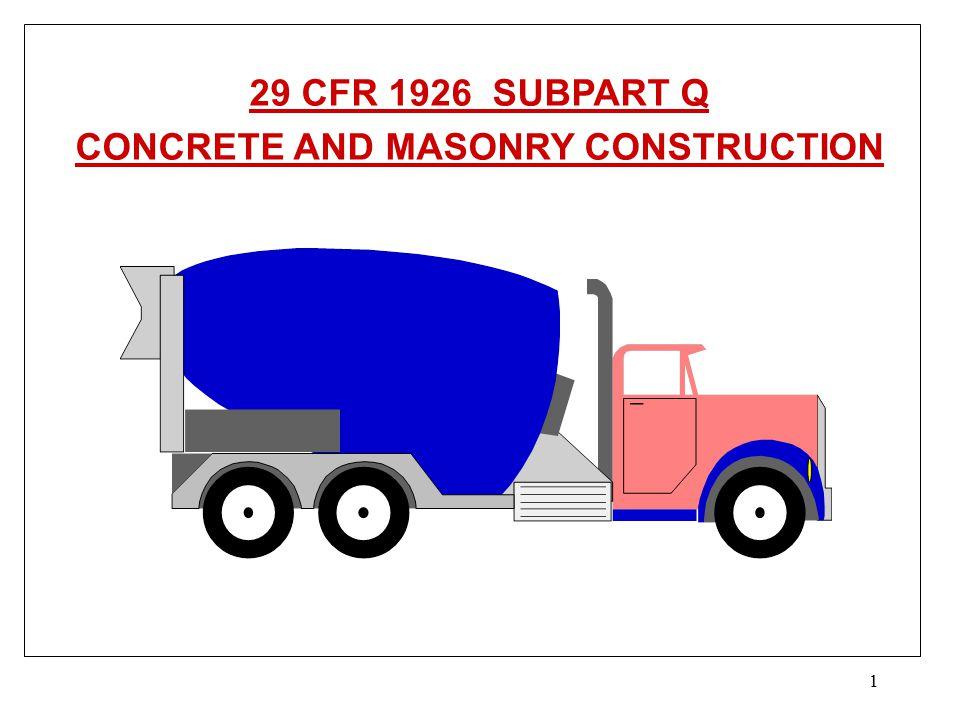 1 29 CFR 1926 SUBPART Q CONCRETE AND MASONRY CONSTRUCTION