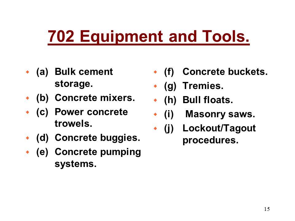 15 w (a) Bulk cement storage. w (b) Concrete mixers. w (c) Power concrete trowels. w (d) Concrete buggies. w (e) Concrete pumping systems. w (f) Concr
