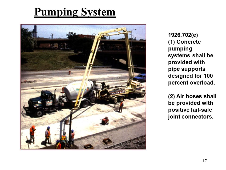 17 1926.702(e) (1) Concrete pumping systems shall be provided with pipe supports designed for 100 percent overload. (2) Air hoses shall be provided wi
