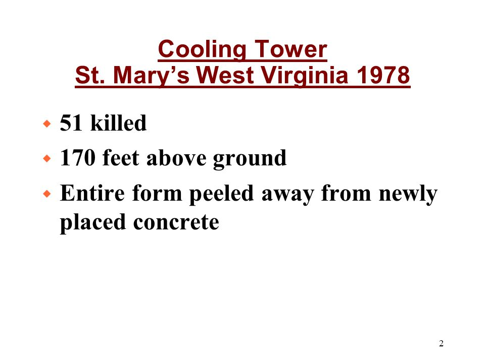 2 w 51 killed w 170 feet above ground w Entire form peeled away from newly placed concrete Cooling Tower St. Mary's West Virginia 1978