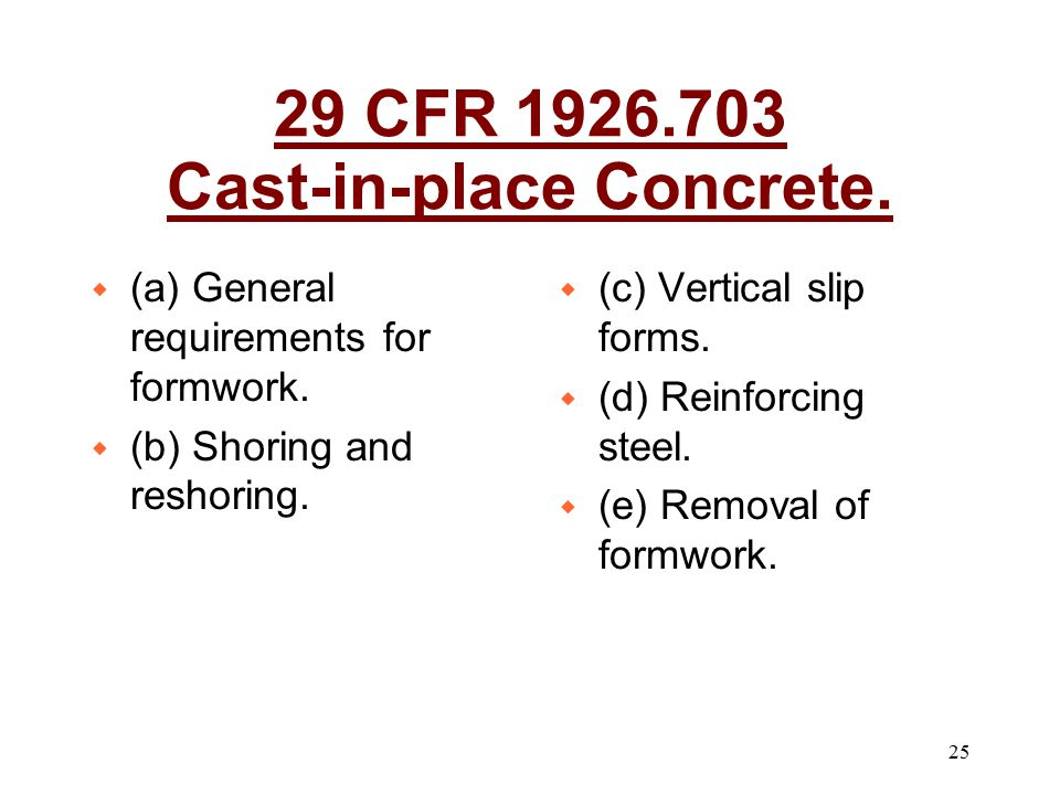 25 w (a) General requirements for formwork. w (b) Shoring and reshoring. w (c) Vertical slip forms. w (d) Reinforcing steel. w (e) Removal of formwork