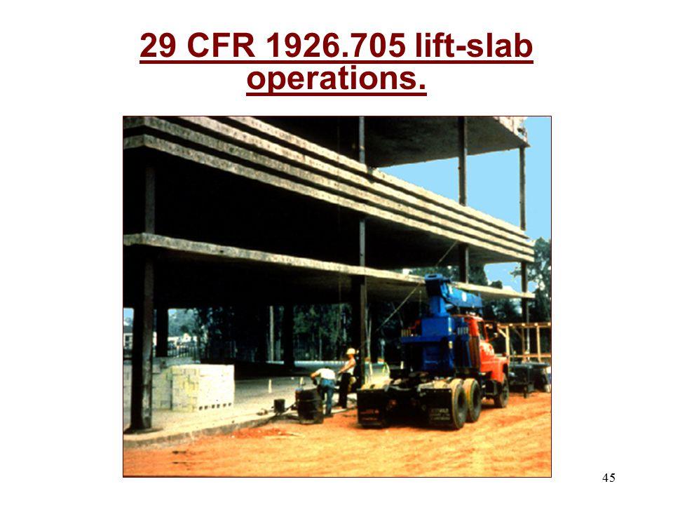 45 29 CFR 1926.705 lift-slab operations.