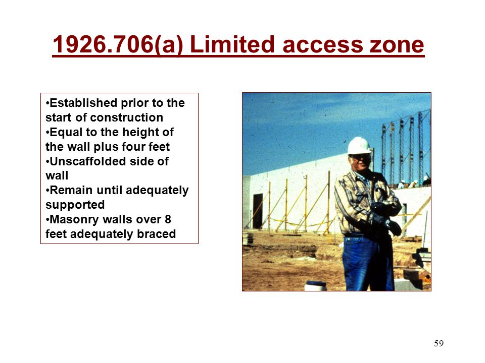 59 1926.706(a) Limited access zone Established prior to the start of construction Equal to the height of the wall plus four feet Unscaffolded side of