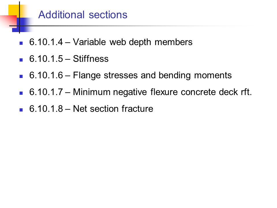 Web Bend-Buckling Resistance (6.10.1.9) For webs without longitudinal stiffeners, the nominal bend buckling resistance shall be taken as: When the section is composite and in positive flexure R b =1.0 When the section has one or more longitudinal stiffeners, and D/t w ≤ 0.95 (E k /F yc ) 0.5 then R b = 1.0 When 2D c /t w ≤ 5.7 (E / F yc ) 0.5 then R b = 1.0