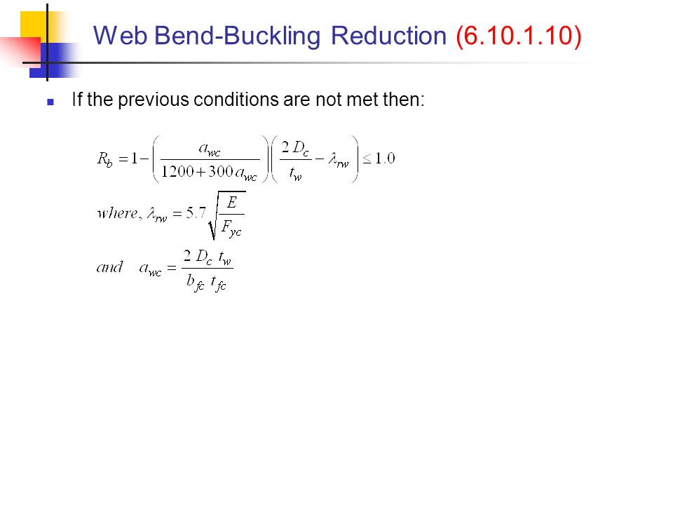 Web Bend-Buckling Reduction (6.10.1.10) If the previous conditions are not met then: