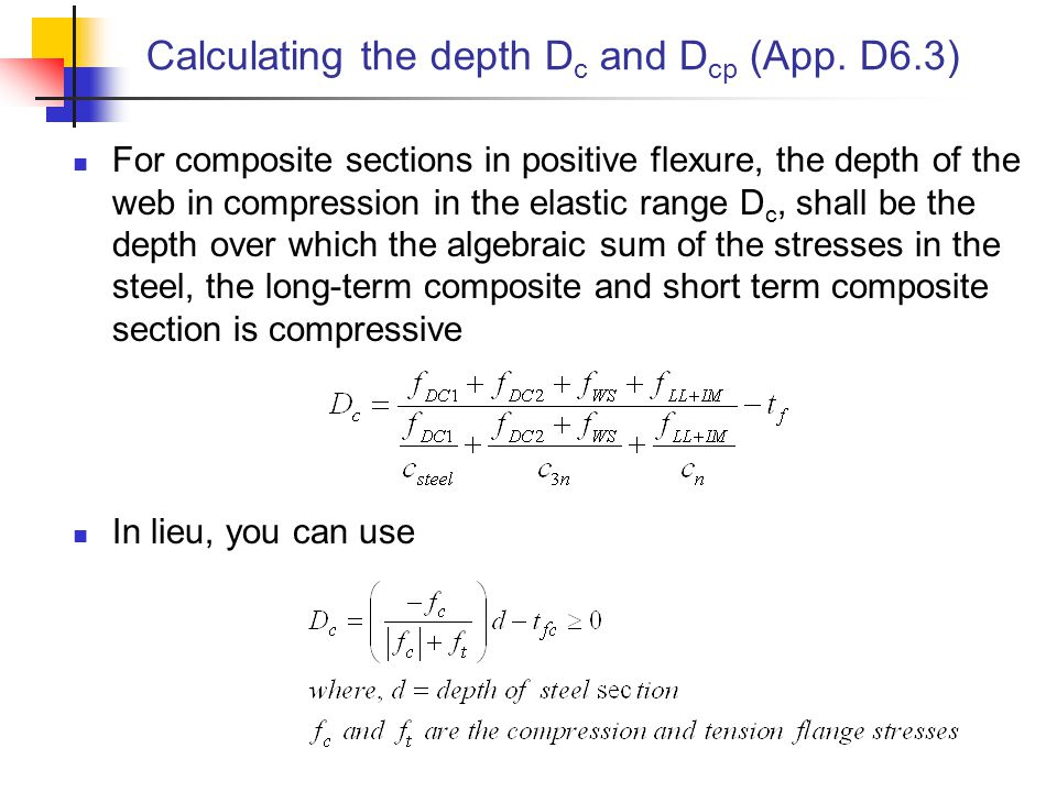 Calculating the depth D c and D cp (App. D6.3) For composite sections in positive flexure, the depth of the web in compression in the elastic range D