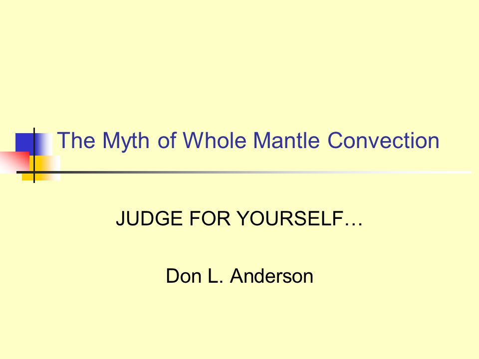 The Myth of Whole Mantle Convection JUDGE FOR YOURSELF… Don L. Anderson