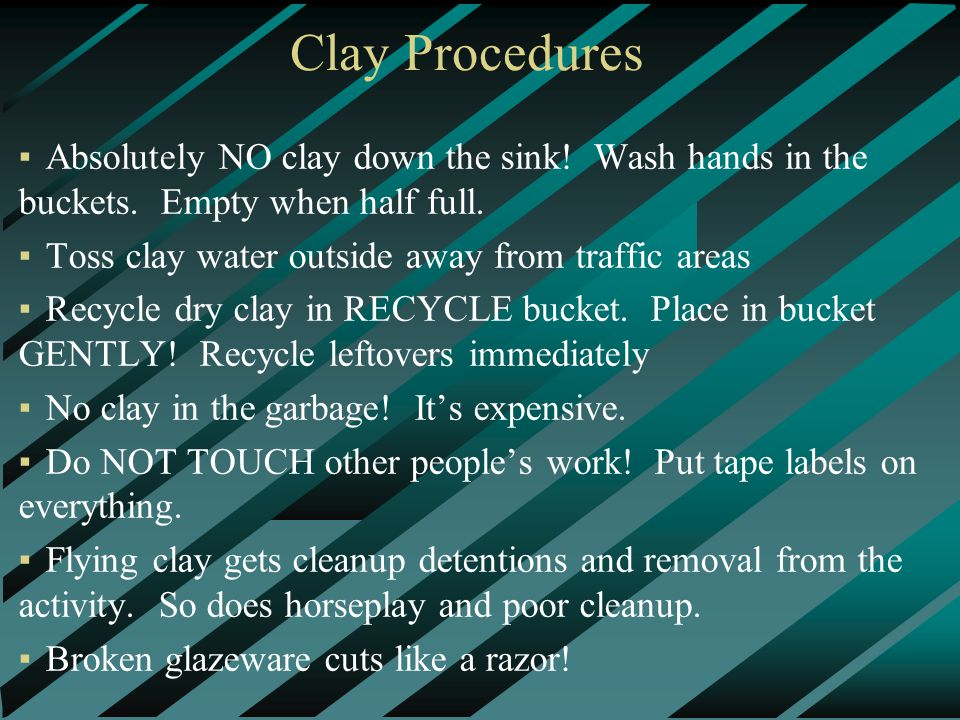 Clay Procedures ▪Absolutely NO clay down the sink.
