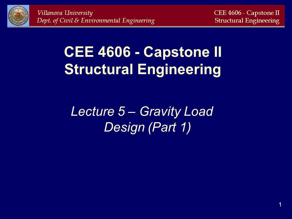 Villanova University Dept. of Civil & Environmental Engineering CEE 4606 - Capstone II Structural Engineering 1 CEE 4606 - Capstone II Structural Engi