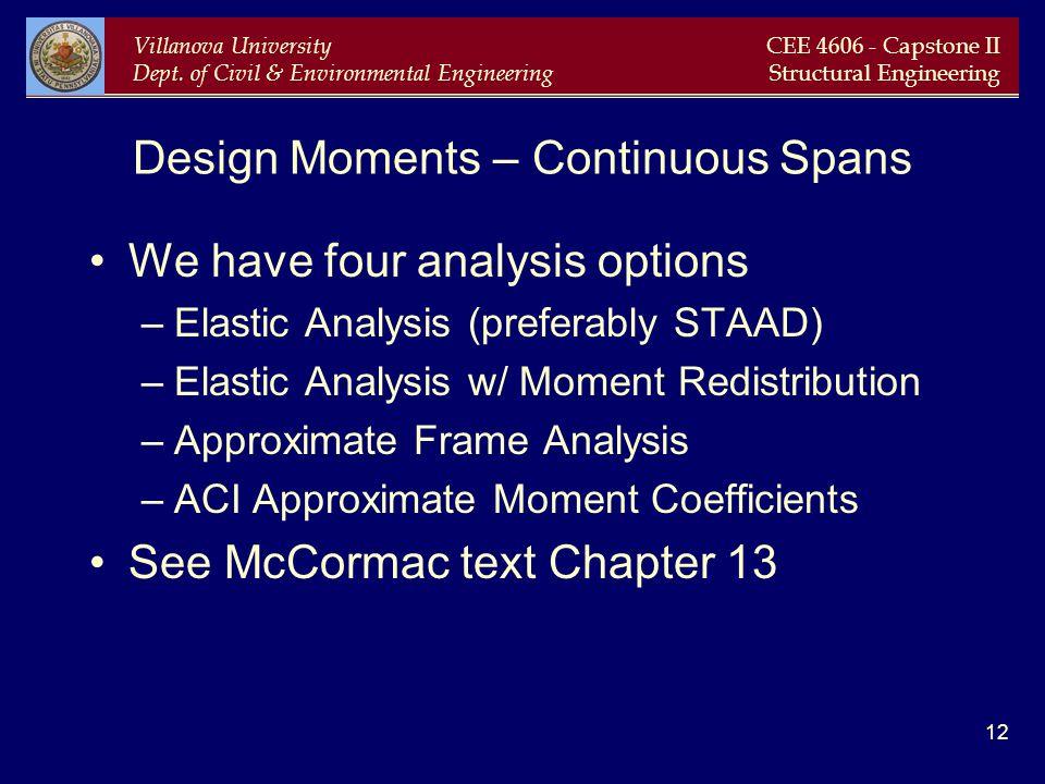 Villanova University Dept. of Civil & Environmental Engineering CEE 4606 - Capstone II Structural Engineering 12 Design Moments – Continuous Spans We