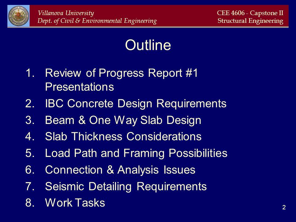 Villanova University Dept. of Civil & Environmental Engineering CEE 4606 - Capstone II Structural Engineering 2 Outline 1.Review of Progress Report #1