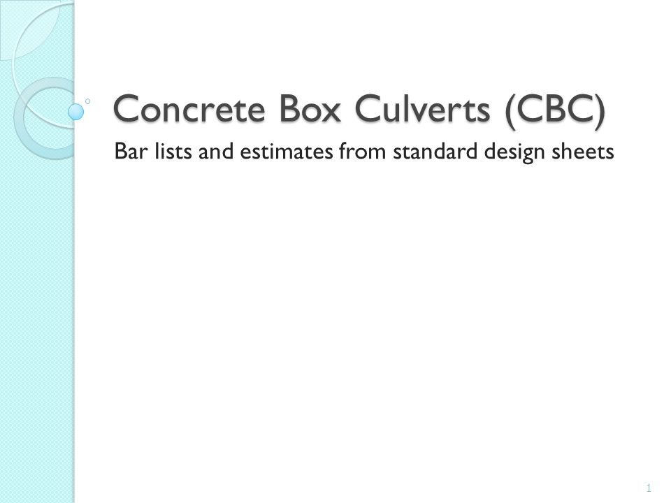 CBC Mostly used as drainage structures Used instead of multi-plate culverts or bridges Can be cast-in-place (CIP) or precast 2 http://www.scurlockindustries.com/boxclvrt.html http://www.metwashairports.com/dulles/1522.htm