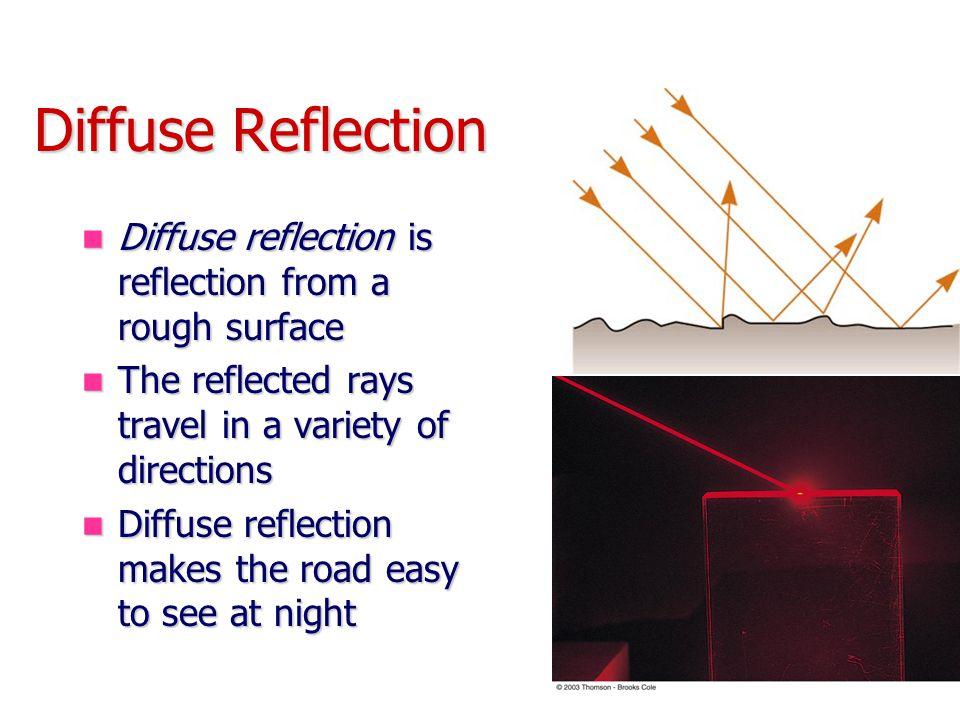 Diffuse Reflection Diffuse reflection is reflection from a rough surface Diffuse reflection is reflection from a rough surface The reflected rays trav