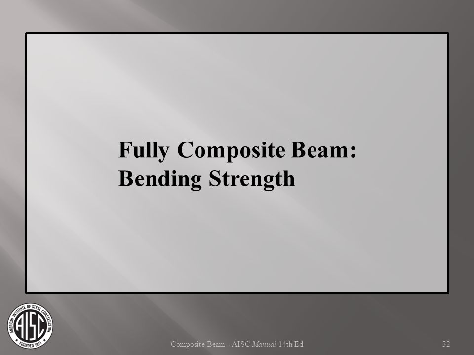 Composite Beam - AISC Manual 14th Ed Fully Composite Beam: Bending Strength 32