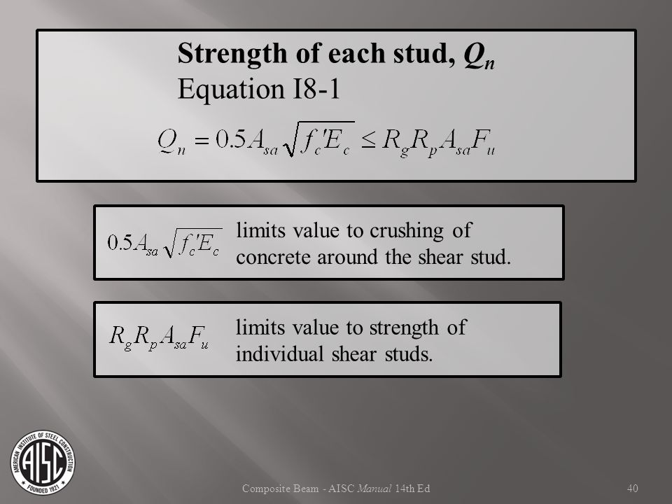 Composite Beam - AISC Manual 14th Ed limits value to strength of individual shear studs. Strength of each stud, Q n Equation I8-1 limits value to crus