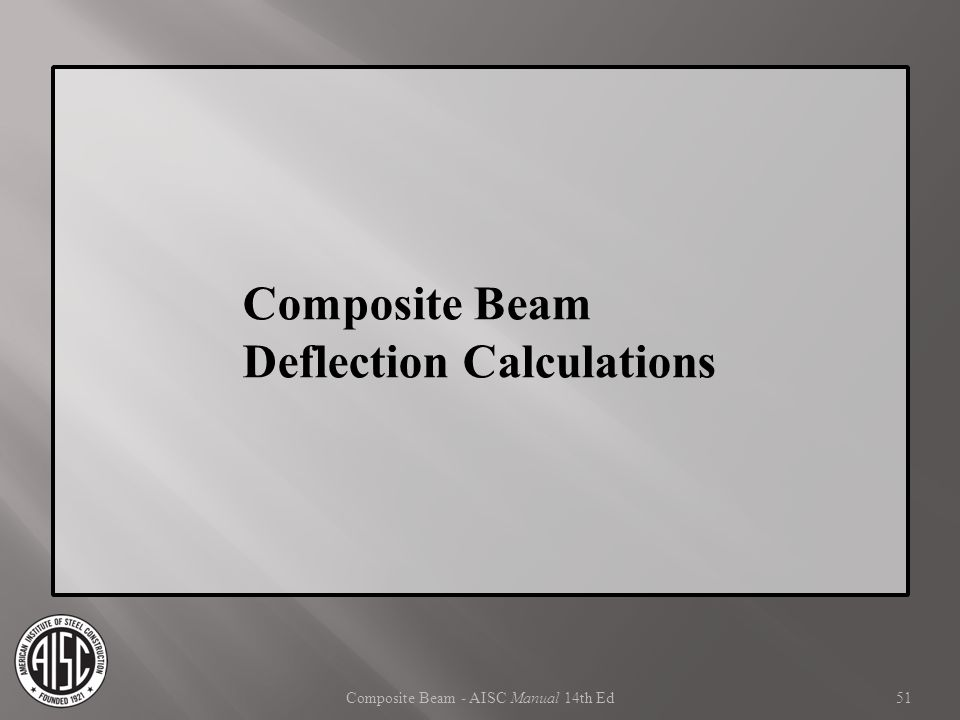Composite Beam - AISC Manual 14th Ed Composite Beam Deflection Calculations 51