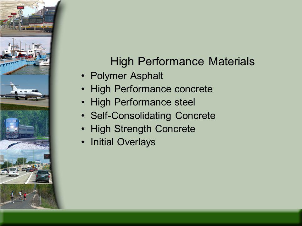 High Performance Materials Polymer Asphalt High Performance concrete High Performance steel Self-Consolidating Concrete High Strength Concrete Initial Overlays
