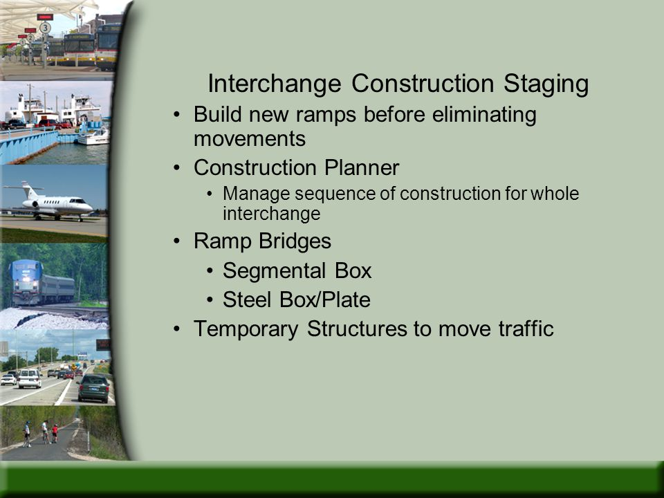 Interchange Construction Staging Build new ramps before eliminating movements Construction Planner Manage sequence of construction for whole interchan