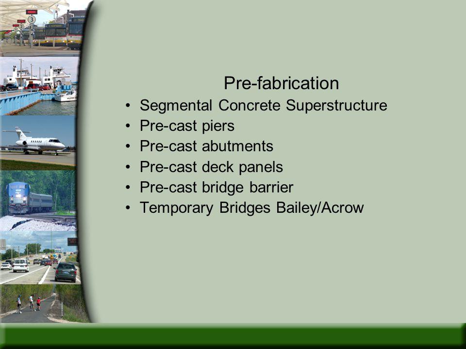 Pre-fabrication Segmental Concrete Superstructure Pre-cast piers Pre-cast abutments Pre-cast deck panels Pre-cast bridge barrier Temporary Bridges Bailey/Acrow