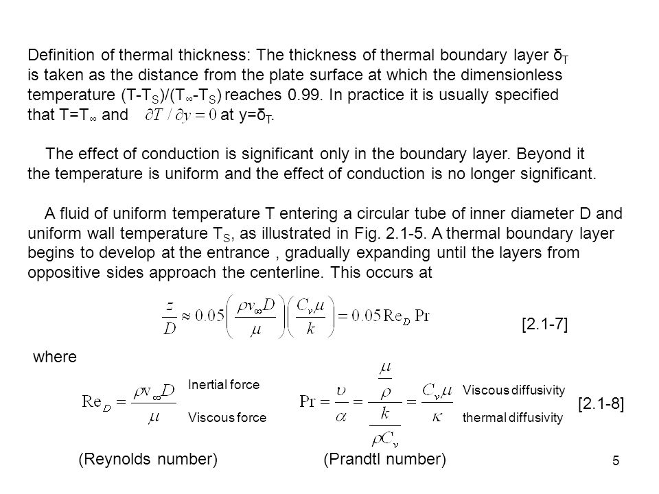 5 Definition of thermal thickness: The thickness of thermal boundary layer δ T is taken as the distance from the plate surface at which the dimensionless temperature (T-T S )/(T ∞ -T S ) reaches 0.99.