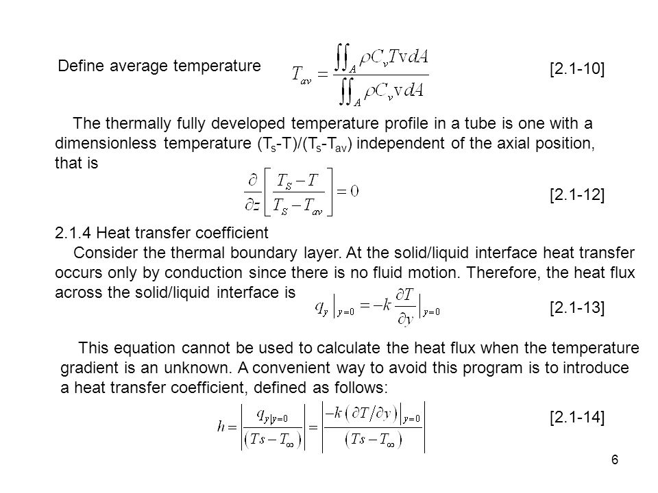 6 Define average temperature [2.1-10] The thermally fully developed temperature profile in a tube is one with a dimensionless temperature (T s -T)/(T s -T av ) independent of the axial position, that is [2.1-12] 2.1.4 Heat transfer coefficient Consider the thermal boundary layer.