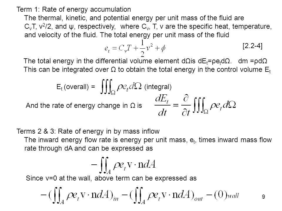 9 Term 1: Rate of energy accumulation The thermal, kinetic, and potential energy per unit mass of the fluid are C v T, v 2 /2, and ψ, respectively, where C v, T, v are the specific heat, temperature, and velocity of the fluid.