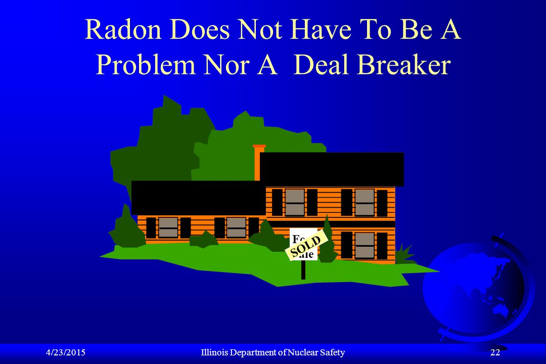 4/23/2015Illinois Department of Nuclear Safety 22 Radon Does Not Have To Be A Problem Nor A Deal Breaker For Sale SOLD