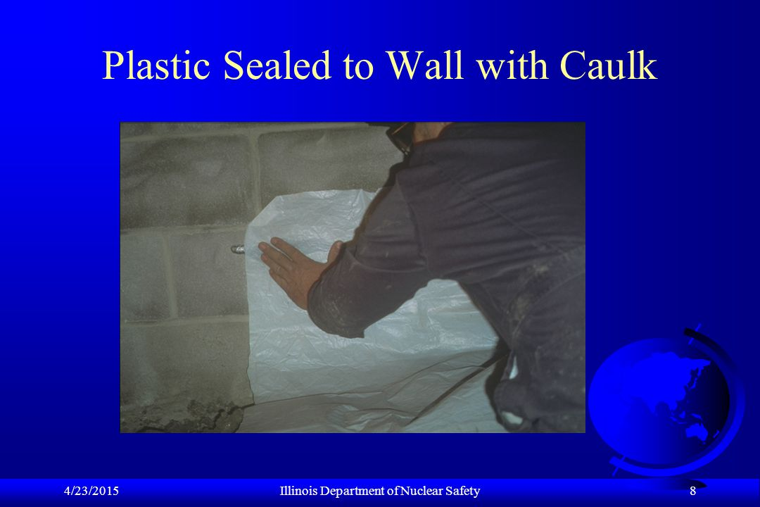 4/23/2015Illinois Department of Nuclear Safety 8 Plastic Sealed to Wall with Caulk