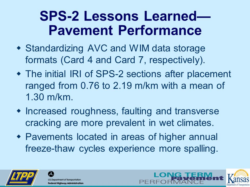 SPS-2 Lessons Learned— Pavement Performance  Standardizing AVC and WIM data storage formats (Card 4 and Card 7, respectively).  The initial IRI of S