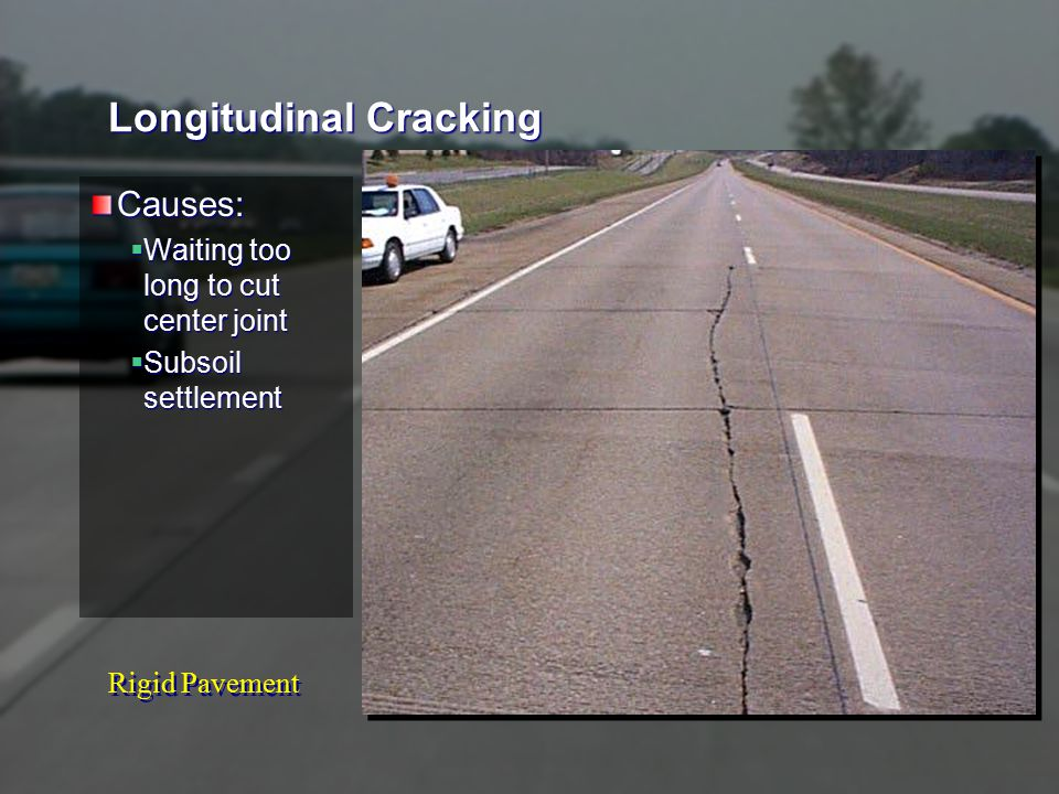 Rigid Pavement Longitudinal Cracking Causes:  Waiting too long to cut center joint  Subsoil settlement