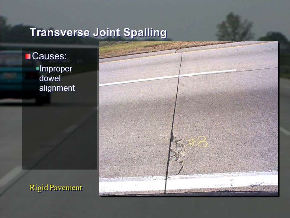 Rigid Pavement Transverse Joint Spalling Causes:  Improper dowel alignment