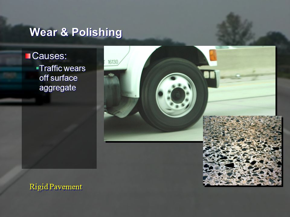 Rigid Pavement Wear & Polishing Causes:  Traffic wears off surface aggregate