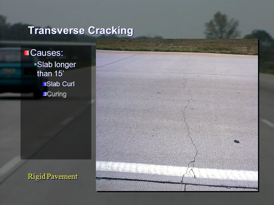 Rigid Pavement Pumping Causes:  Water  Fines  Lack of load transfer  Loading