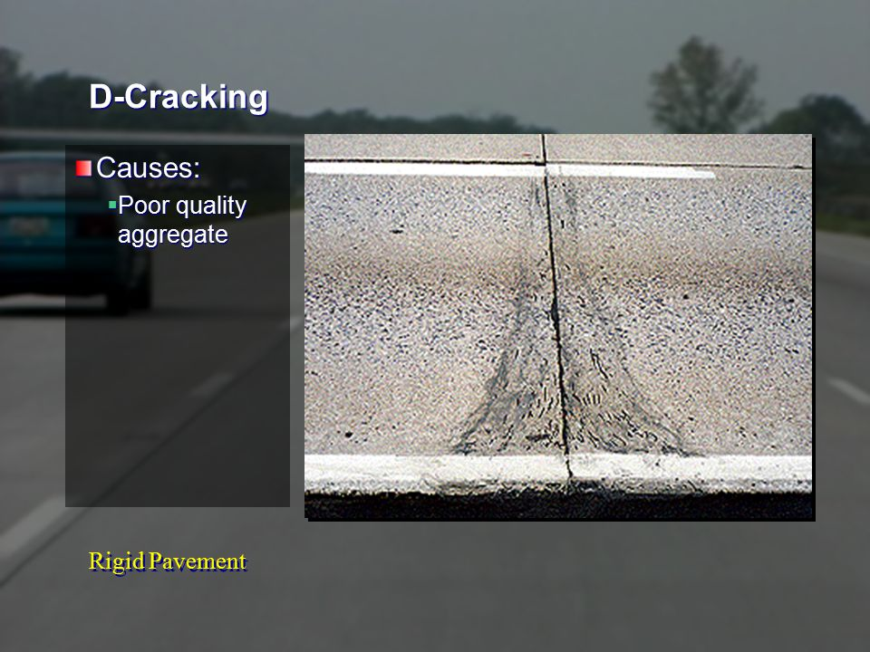 D-Cracking Causes:  Poor quality aggregate
