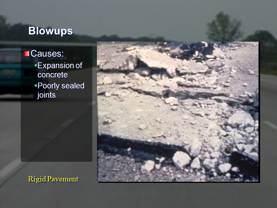 Rigid Pavement Blowups Causes:  Expansion of concrete  Poorly sealed joints