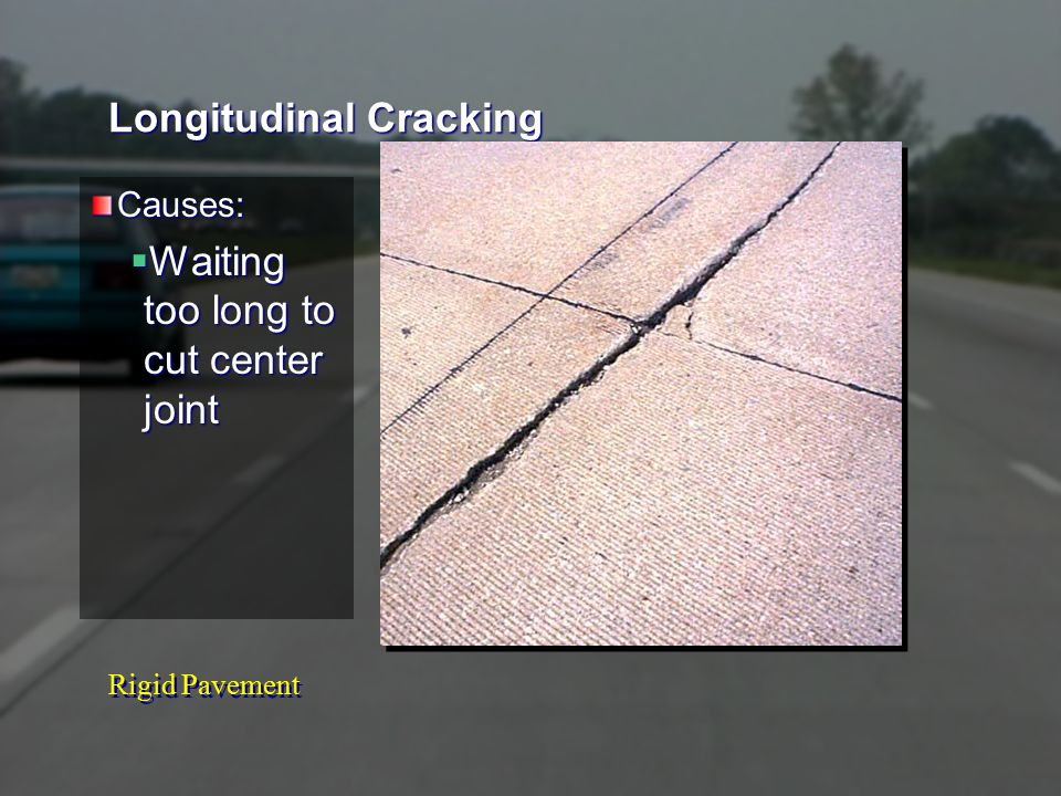Rigid Pavement Longitudinal Cracking Causes:  Waiting too long to cut center joint