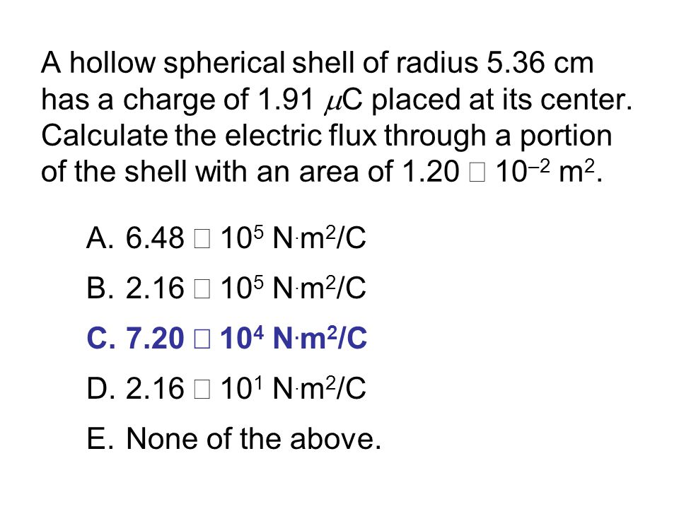A hollow spherical shell of radius 5.36 cm has a charge of 1.91  C placed at its center.