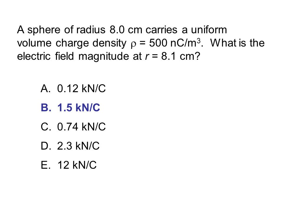 A sphere of radius 8.0 cm carries a uniform volume charge density  = 500 nC/m 3.