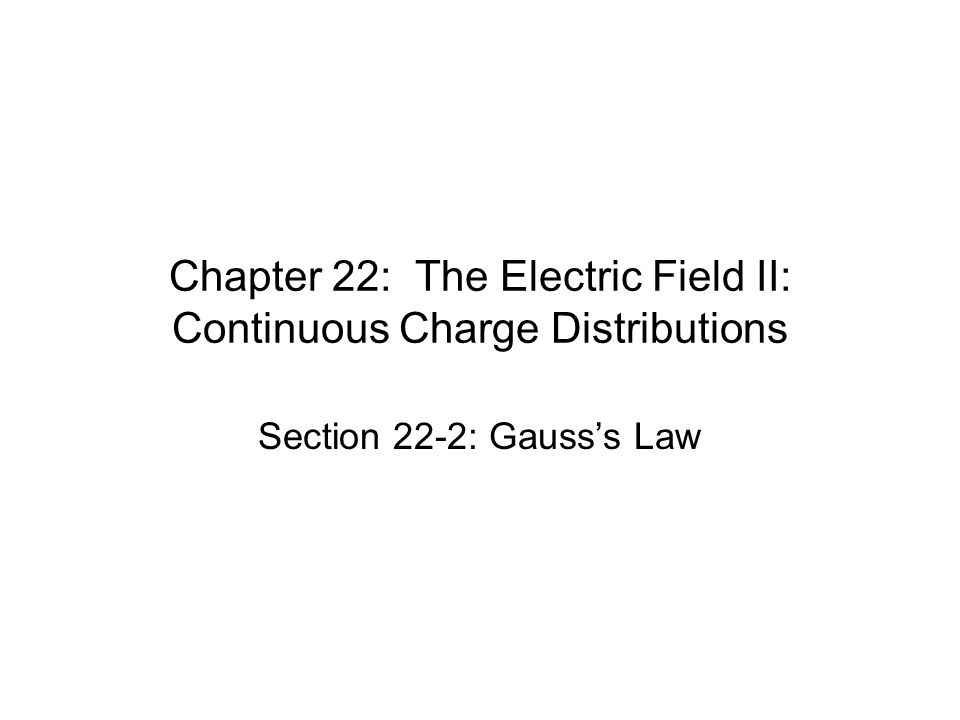 Chapter 22: The Electric Field II: Continuous Charge Distributions Section 22-2: Gauss's Law