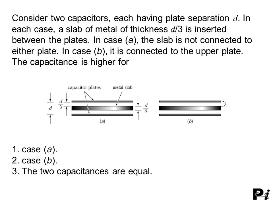 Consider two capacitors, each having plate separation d.