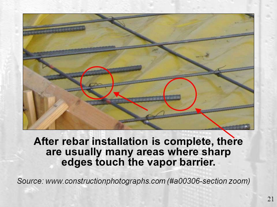 21 After rebar installation is complete, there are usually many areas where sharp edges touch the vapor barrier. Source: www.constructionphotographs.c