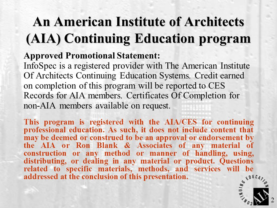 2 An American Institute of Architects (AIA) Continuing Education program Approved Promotional Statement: InfoSpec is a registered provider with The Am