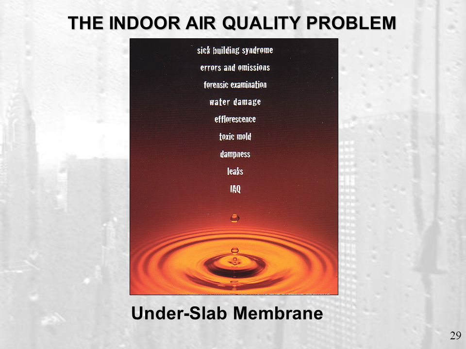 29 Under-Slab Membrane THE INDOOR AIR QUALITY PROBLEM