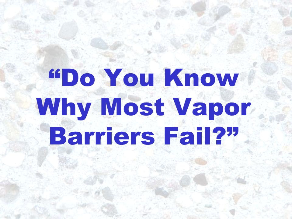 "5 ""Do You Know Why Most Vapor Barriers Fail?"""