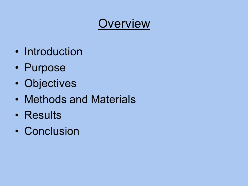 Overview Introduction Purpose Objectives Methods and Materials Results Conclusion