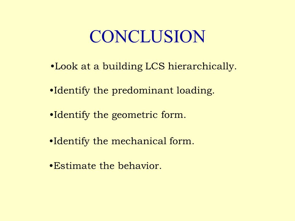 CONCLUSION Look at a building LCS hierarchically. Identify the predominant loading.