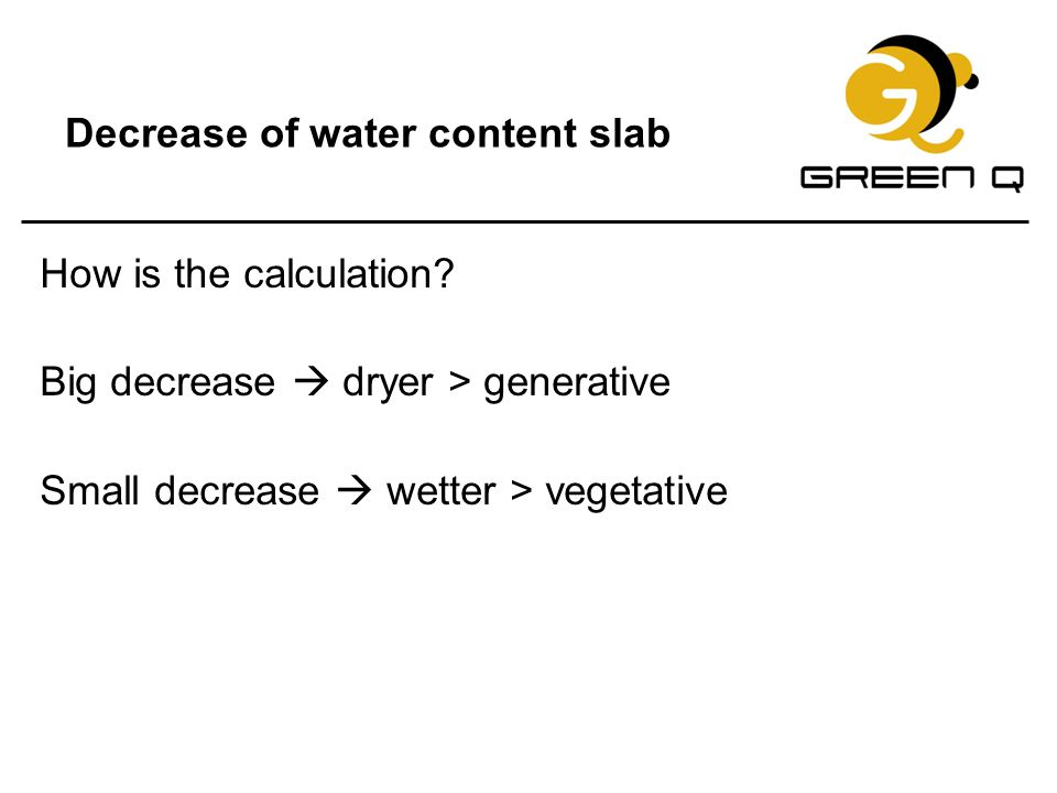 Decrease of water content slab How is the calculation? Big decrease  dryer > generative Small decrease  wetter > vegetative