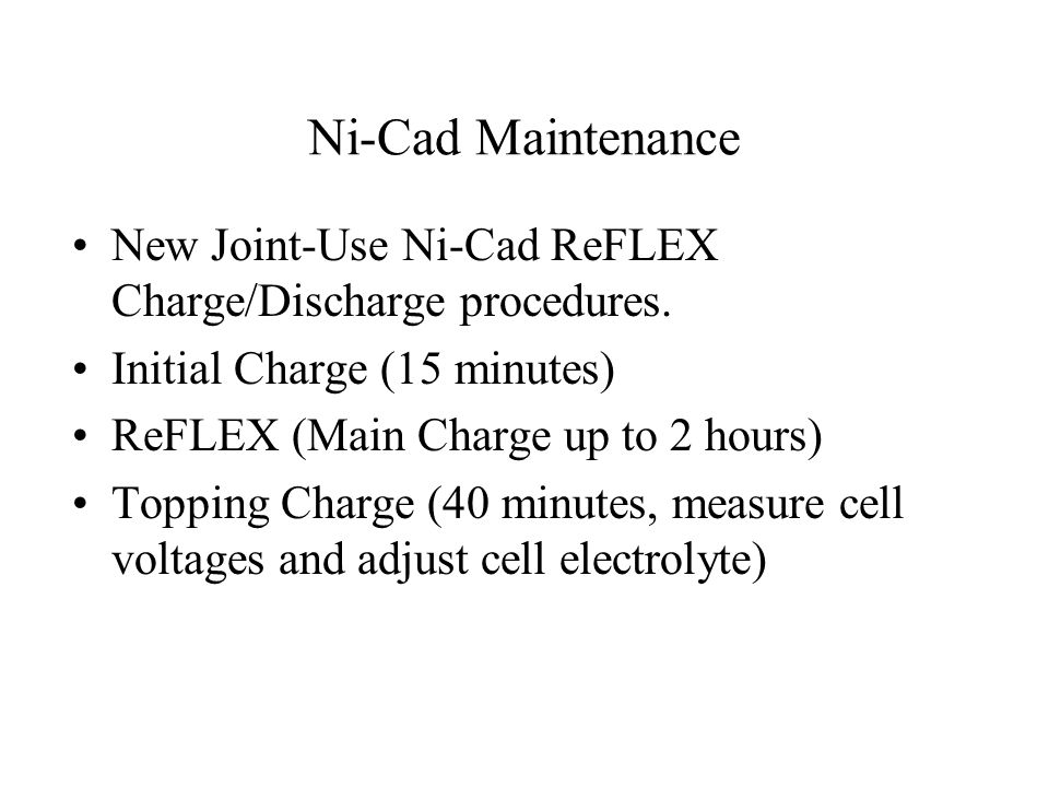 Ni-Cad Maintenance New Joint-Use Ni-Cad ReFLEX Charge/Discharge procedures.